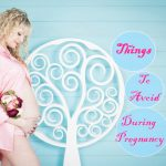 things to avoid during pregnancy